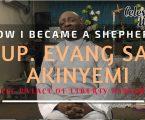 How I became a Shepherd – Sup. Evang. Samuel Akinyemi of CCC Palace of Liberty Parish