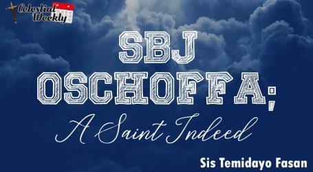 SBJ Oschoffa; A Saint Indeed
