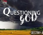 Questioning God in difficult times