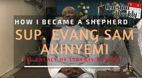 How I became a Shepherd – Sup. Evang. Samuel Akinyemi of CCC Palace of Liberty Parish
