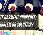 White Garment Churches; Problem or Solution?