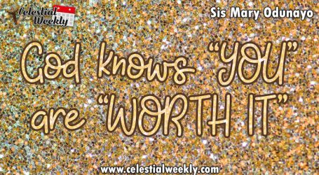 "God knows ""YOU"" are ""WORTH IT"""