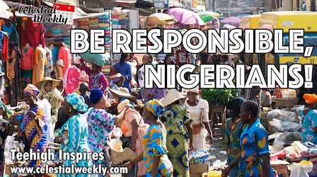 Be Responsible, Nigerians!
