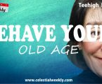 Behave your old age